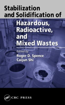 Stabilization and Solidification of Hazardous, Radioactive, and Mixed Wastes: 1st Edition (Hardback) book cover