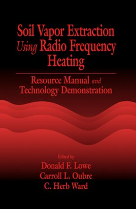 Soil Vapor Extraction Using Radio Frequency Heating: Resource Manual and Technology Demonstration, 1st Edition (Hardback) book cover