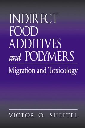 Indirect Food Additives and Polymers: Migration and Toxicology, 1st Edition (Hardback) book cover