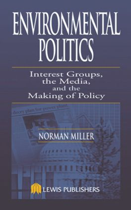 Environmental Politics: Interest Groups, the Media, and the Making of Policy, 1st Edition (Hardback) book cover