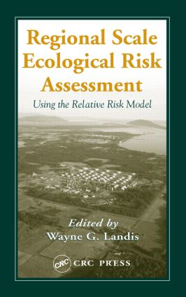 Regional Scale Ecological Risk Assessment: Using the Relative Risk Model, 1st Edition (Hardback) book cover