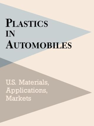 Plastics in Automobiles: U.S. Materials, Applications, and Markets, 1st Edition (Hardback) book cover