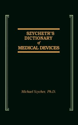 Szycher's Dictionary of Medical Devices: 1st Edition (Hardback) book cover