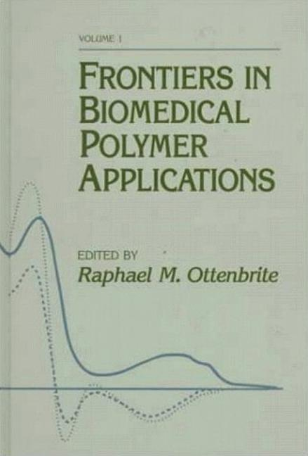 Frontiers in Biomedical Polymer Applications, Volume I: 1st Edition (Hardback) book cover