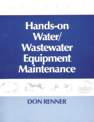 Hands On Water and Wastewater Equipment Maintenance, Volume II