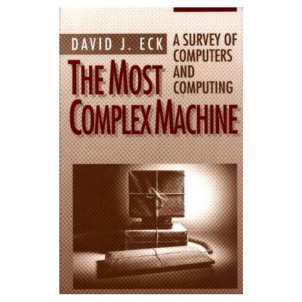 The Most Complex Machine: A Survey of Computers and Computing, 1st Edition (Hardback) book cover