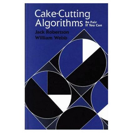 Cake-Cutting Algorithms: Be Fair if You Can, 1st Edition (Hardback) book cover