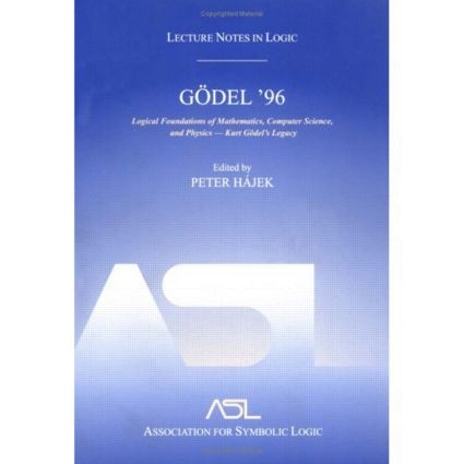 Gödel 96: Logical Foundations of Mathematics, Computer Science, and Physics: Lecture Notes in Logic 6, 1st Edition (Paperback) book cover