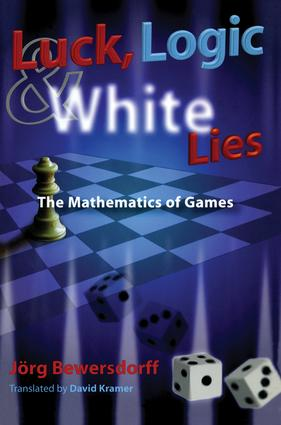 Luck, Logic, and White Lies: The Mathematics of Games (Paperback) book cover