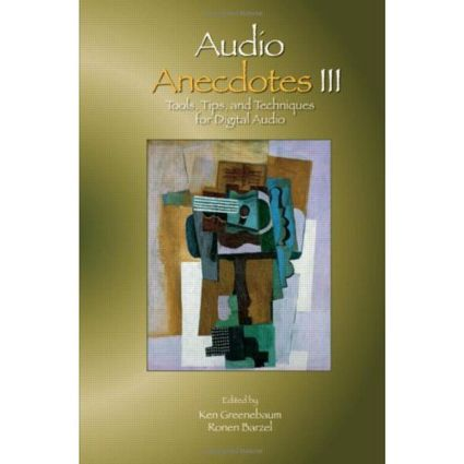 Audio Anecdotes III: Tools, Tips, and Techniques for Digital Audio, 1st Edition (Hardback) book cover