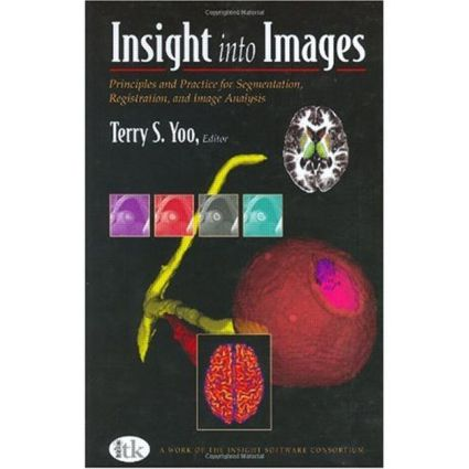 Insight into Images: Principles and Practice for Segmentation, Registration, and Image Analysis, 1st Edition (Hardback) book cover