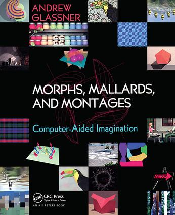 Morphs, Mallards, and Montages: Computer-Aided Imagination, 1st Edition (Paperback) book cover