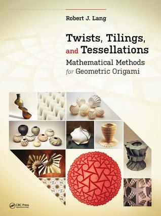 Twists, Tilings, and Tessellations: Mathematical Methods for Geometric Origami, 1st Edition (Paperback) book cover