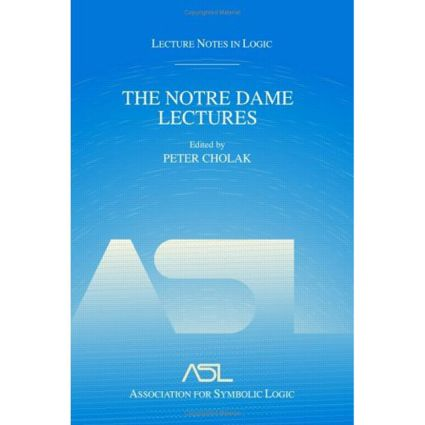 The Notre Dame Lectures: Lecture Notes in Logic, 18, 1st Edition (Hardback) book cover