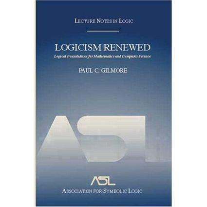 Logicism Renewed: Logical Foundations for Mathematics and Computer Science, Lecture Notes in Logic 23, 1st Edition (Paperback) book cover