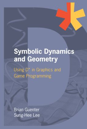 Symbolic Dynamics and Geometry: Using D* in Graphics and Game Programming, 1st Edition (Hardback) book cover