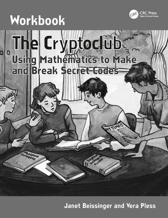 The Cryptoclub Workbook: Using Mathematics to Make and Break Secret Codes, 1st Edition (Paperback) book cover