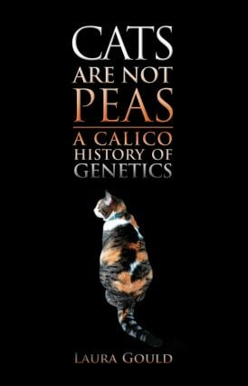 Cats Are Not Peas: A Calico History of Genetics, Second Edition, 2nd Edition (Hardback) book cover