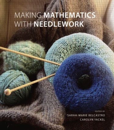 Making Mathematics with Needlework: Ten Papers and Ten Projects, 1st Edition (Hardback) book cover