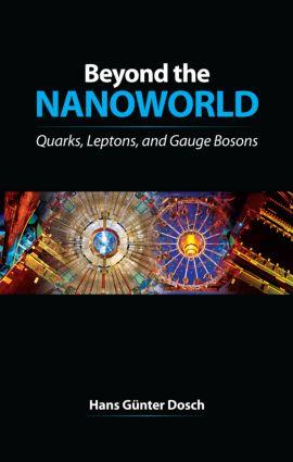 Beyond the Nanoworld: Quarks, Leptons, and Gauge Bosons, 1st Edition (Hardback) book cover