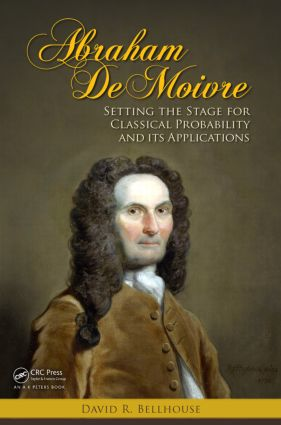 Abraham De Moivre: Setting the Stage for Classical Probability and Its Applications, 1st Edition (Paperback) book cover