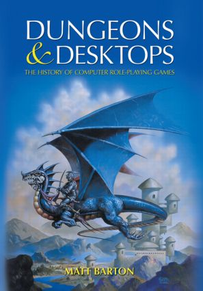 Dungeons and Desktops: The History of Computer Role-Playing Games, 1st Edition (Paperback) book cover
