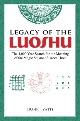 Legacy of the Luoshu: The 4,000 Year Search for the Meaning of the Magic Square of Order Three, 1st Edition (Hardback) book cover