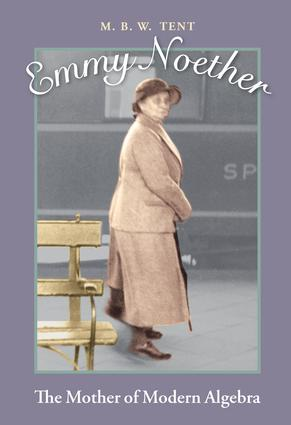 Emmy Noether: The Mother of Modern Algebra, 1st Edition (Hardback) book cover