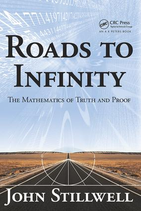 Roads to Infinity: The Mathematics of Truth and Proof, 1st Edition (Hardback) book cover