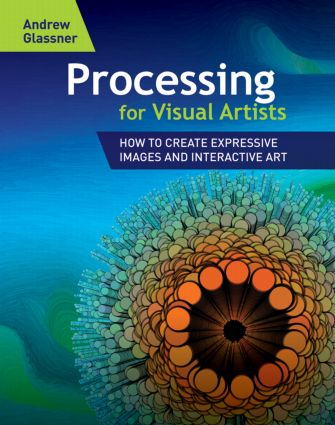 Processing for Visual Artists: How to Create Expressive Images and Interactive Art, 1st Edition (Paperback) book cover