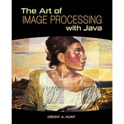 The Art of Image Processing with Java: 1st Edition (Hardback) book cover