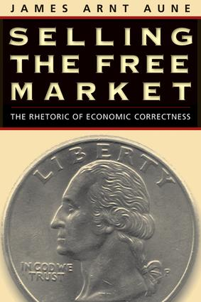 Selling the Free Market: The Rhetoric of Economic Correctness, 1st Edition (Paperback) book cover