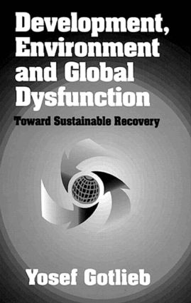 Development, Environment, and Global DysfunctionToward Sustainable Recovery: 1st Edition (Hardback) book cover