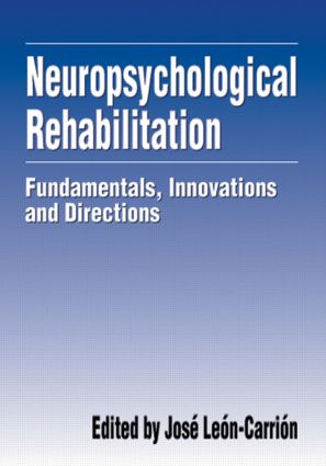 Neuropsychological Rehabilitation: Fundamentals, Innovations, and Directions, 1st Edition (Hardback) book cover