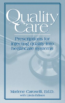 Quality Care: Prescription for Injecting Quality into Healthcare Systems, 1st Edition (Hardback) book cover
