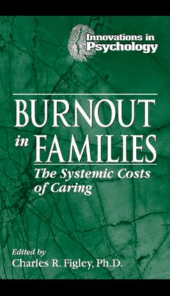 Burnout in Families: The Systemic Costs of Caring book cover