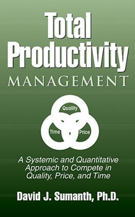 Total Productivity Management (TPmgt): A Systemic and Quantitative Approach to Compete in Quality, Price and Time, 1st Edition (Hardback) book cover