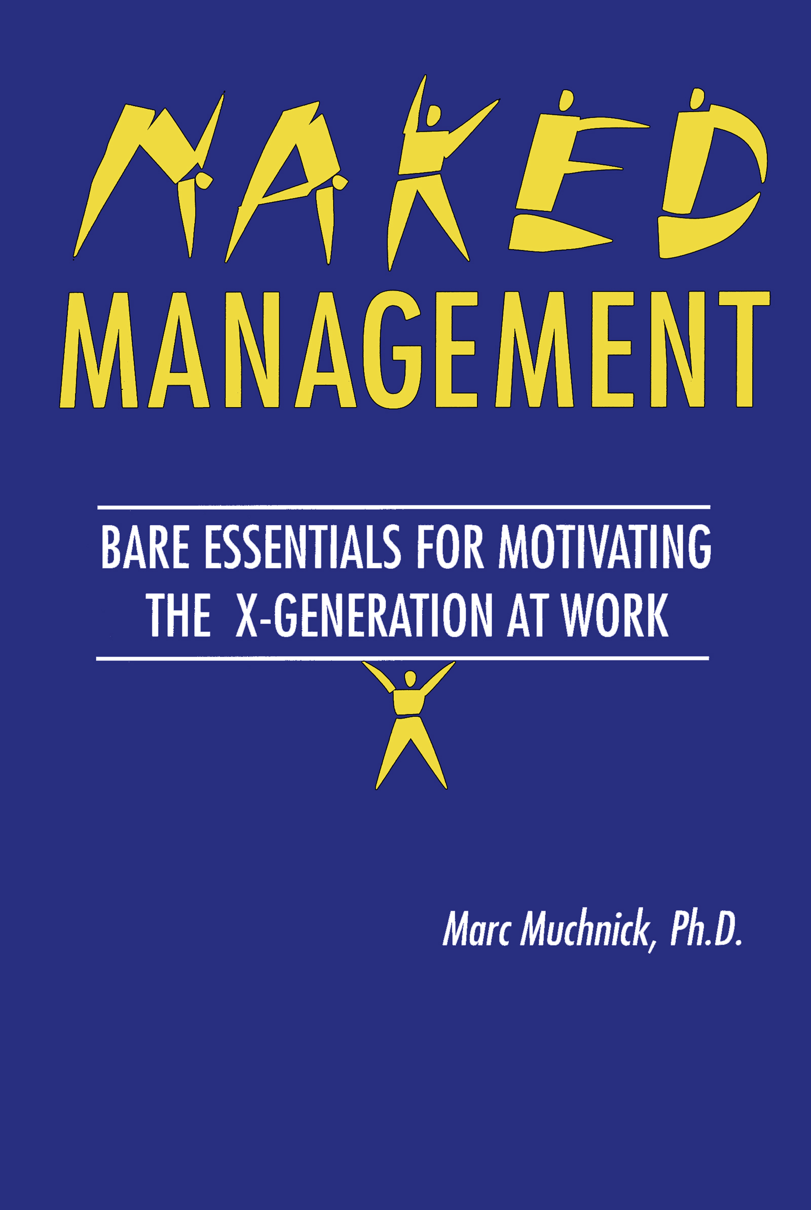 Naked Management: Bare Essentials For Motivating The X-Generation At Work, 1st Edition (Paperback) book cover