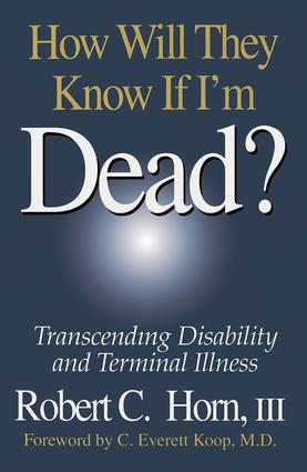 How Will They Know If I'm Dead?: Transcending Disability and Terminal Illness, 1st Edition (Paperback) book cover