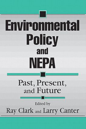 Environmental Policy and NEPA: Past, Present, and Future, 1st Edition (Hardback) book cover