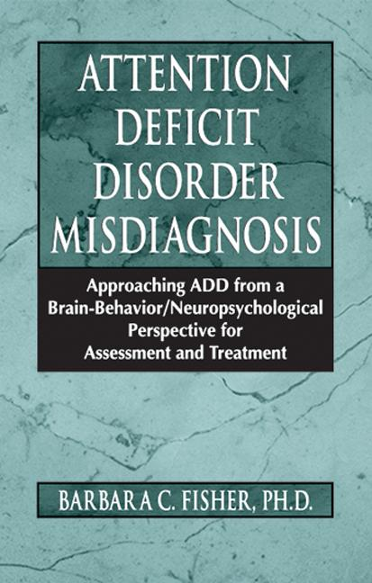Attention Deficit Disorder Misdiagnosis: Approaching ADD from a Brain-Behavior/Neuropsychological Perspective for Assessment and Treatment (Hardback) book cover