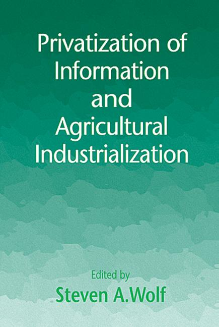 Privatization of Information and Agricultural Industrialization (Hardback) book cover
