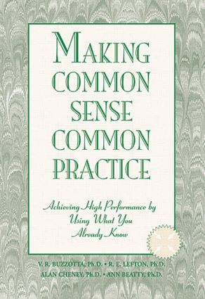Making Common Sense Common Practice: Achieving High Performance Using What You Already Know, 1st Edition (Hardback) book cover
