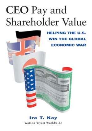 CEO Pay and Shareholder Value: Helping the U.S. Win the Global Economic War, 1st Edition (Hardback) book cover