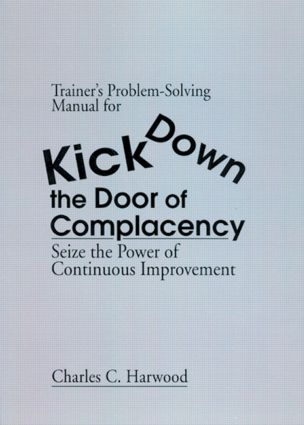 Trainer's Problem-Solving Manual for Kick Down the Door of Complacency: Sieze the Power of Continuous Improvement, 1st Edition (Paperback) book cover