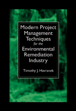 Modern Project Management Techniques for the Environmental Remediation Industry: 1st Edition (Hardback) book cover