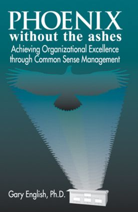 Phoenix Without the Ashes: Achieving Organizational Excellence Through Common Sense Management, 1st Edition (Hardback) book cover