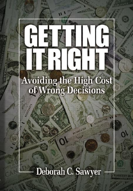Getting it Right: Avoiding the High Cost of Wrong Decisions, 1st Edition (Hardback) book cover