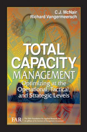 Total Capacity Management: Optimizing at the Operational, Tactical, and Strategic Levels, 1st Edition (Hardback) book cover