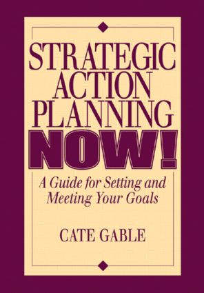 Strategic Action Planning Now Setting and Meeting Your Goals: 1st Edition (Paperback) book cover